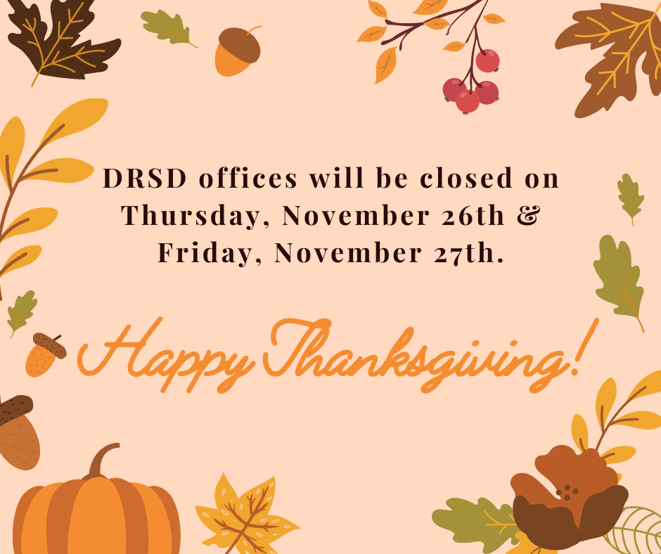 "A variety of fall-themed leaves, acorns, and pumpkins form a border around text that reads, ""DRSD offices will be closed on Thursday, November 26th and Friday, November 27th. Happy Thanksgiving!"""